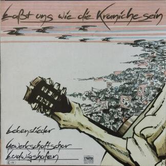 Gewerkschaftschor Ludwigshafen - Laßt Uns Wie Die Kraniche Sein: Lebenslieder (LP)