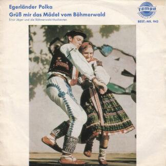 """Ernst Jäger Und Die Böhmerwald-Musikanten - Egerländer Polka / Grüß Mir Das Mädel Vom Böhmerwald (7"""", Single)"""