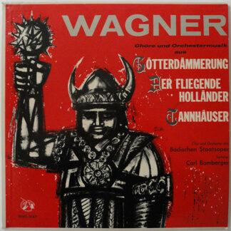 Wagner* / Chor* Und Orchester Der Badischen Staatsoper, Carl Bamberger - Chöre Und Orchestermusik Aus Götterdämmerung, Der Fliegende Holländer, Tannhäuser (LP)