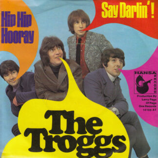 "The Troggs - Hip Hip Hooray / Say Darlin'! (7"", Single, Mono)"