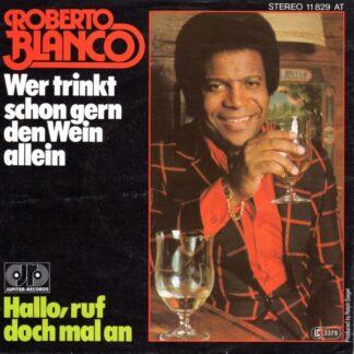 """Roberto Blanco - Wer Trinkt Schon Gern Den Wein Allein / Hallo, Ruf Doch Mal An (7"""", Single)"""