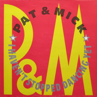 """Pat & Mick - I Haven't Stopped Dancing Yet (12"""")"""