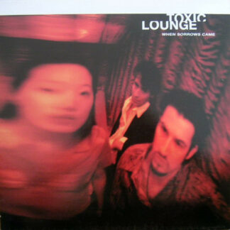 """Toxic Lounge - When Sorrows Came (12"""")"""