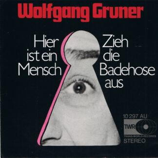Wolfgang Gruner - Hier Ist Ein Mensch / Zieh Die Badehose Aus (7