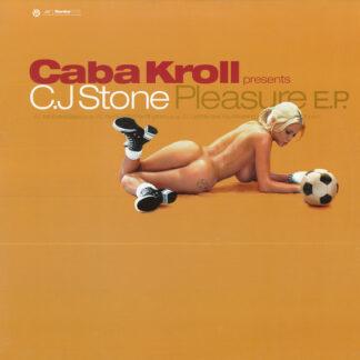 Caba Kroll Presents C.J Stone* - Pleasure E.P. (12