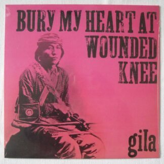 Gila (2) - Bury My Heart At Wounded Knee (LP, Album, Ltd, Num, RE)