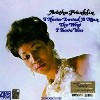 Aretha Franklin - I Never Loved A Man The Way I Love You (LP, Album, Mono, RE, 180)