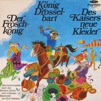 Gebrüder Grimm, Andersen*, Kurt Vethake - Der Froschkönig / König Drosselbart / Des Kaisers Neue Kleider (LP)