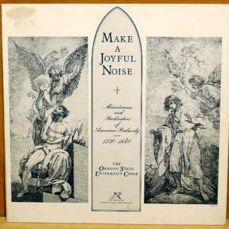Oregon State University Choir - Make A Joyful Noise: Mainstreams And Backwaters Of American Psalmody 1770-1840 (LP, Album)