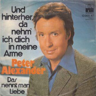 """Peter Alexander - Und Hinterher, Da Nehm' Ich Dich In Meine Arme (7"""", Single)"""