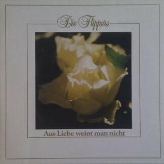 Die Flippers - Aus Liebe Weint Man Nicht (LP, Album, Club)