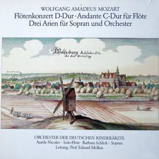 Wolfgang Amadeus Mozart, Orchester Der Deutschen Kinderärzte, Aurèle Nicolet, Barbara Schlick, Prof. Eduard Melkus* - Flötenkonzert D-Dur • Andante C-Dur Für Flöte • Drei Arien Für Sopran Und Orchester (LP)
