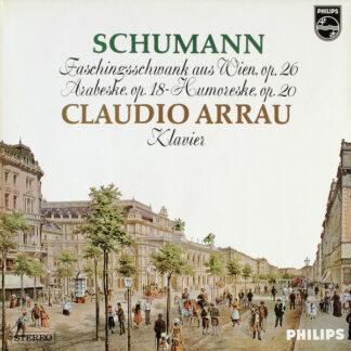 Schumann*, Claudio Arrau - Faschingsschwank Aus Wien Op. 26 / Arabeske Op.18 / Humoreske Op.20 (LP)