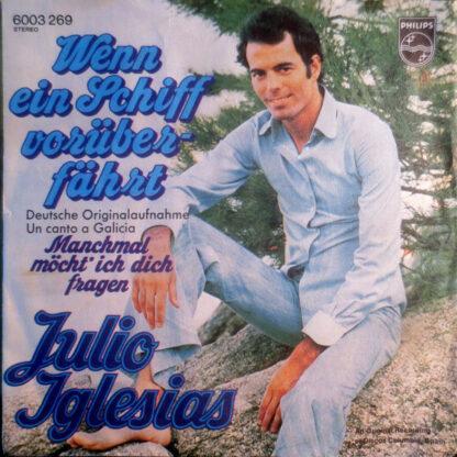 """Julio Iglesias - Wenn Ein Schiff Vorüberfährt (7"""", Single)"""