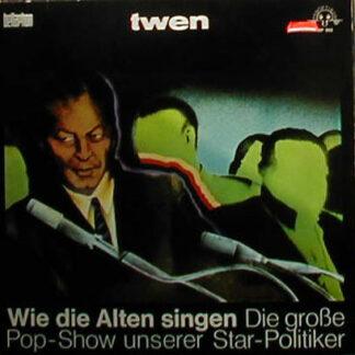 Roland Schneider (2), Volker Kühn - Wie Die Alten Singen – Die Große Pop-Show Unserer Star-Politiker (LP, Album)
