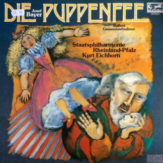 Josef Bayer - Staatsphilharmonie Rheinland-Pfalz, Kurt Eichhorn - Die Puppenfee - Ballett Gesamtaufnahme (LP, Album, Dig)