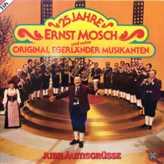 Ernst Mosch Und Seine Original Egerländer Musikanten - 25 Jahre - Ernst Mosch Und Seine Original Egerländer Musikanten - Jubiläumsgrüsse (2xLP, Comp)