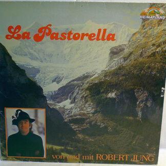 Robert Jung - La Pastorella - Die Schönsten Lieder Aus Den Bergen von Und Mit Robert Jung (LP)