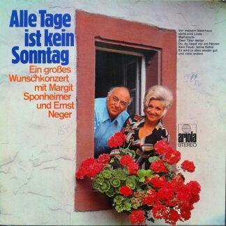Margit Sponheimer Und Ernst Neger - Alle Tage Ist Kein Sonntag - Ein Großes Wunschkonzert Mit Margit Sponheimer Und Ernst Neger (LP)