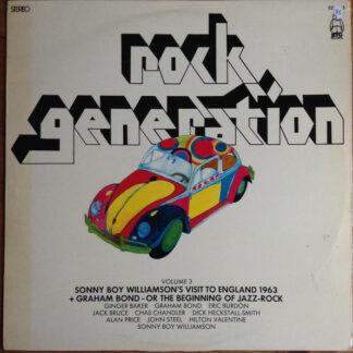 Sonny Boy Williamson (2) & The Animals / Graham Bond Organisation* - Rock Generation Volume 3 - Sonny Boy Williamson's Visit To England 1963 + Graham Bond - Or The Beginning Of Jazz-Rock (LP, Comp)