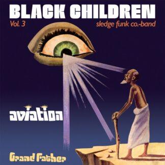 Black Children Sledge Funk Co. Band* - Vol. 3 - Aviation Grand Father (LP, Album, RE)