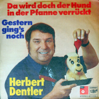 Herbert Dentler - Da Wird Doch Der Hund In Der Pfanne Verrückt / Gestern Ging's Noch (7